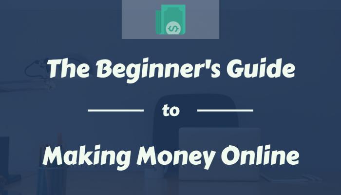 Beginner's Guide On How To Make Money Online