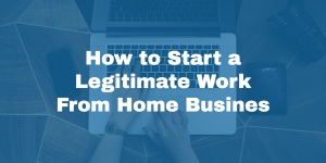 how to start a legitimate work from home business