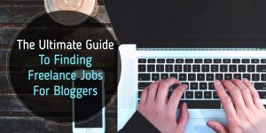 The Ultimate Guide To Finding Freelance Jobs For Bloggers