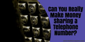 Can You Really Get Paid to Share a Telephone Number?