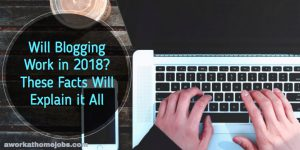 Will Blogging Still Work in 2018? Yes, if You Understand These Simple Facts