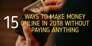 15 Ways to Make Money Online Without Paying a Single Penny in 2018