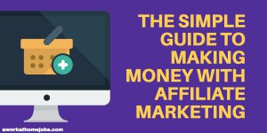 The Simple Guide to Making Money With Affiliate Marketing