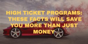 These Facts About High Ticket Programs Will Save You More Than Just Money